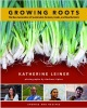 Growing Roots: The New Generation of Sustainable Farmers, Cooks, and Food Activists